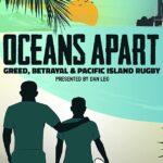 دانلود مستند آنسوی اقیانوس ها: طمع، خیانت و راگبی جزایر اقیانوس آرام Oceans Apart: Greed Betrayal and Pacific Island Rugb 2020