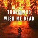 دانلود فیلم کسانی که آرزوی مرگ مرا دارند Those Who Wish Me Dead 2021