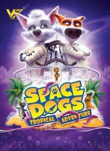 دانلود انیمیشن سگهای فضایی: ماجراجویی گرمسیری Space Dogs: Tropical Adventure 2020