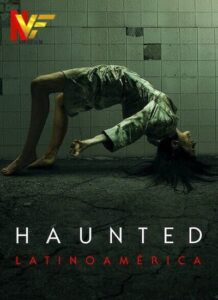 دانلود سریال تسخیر شده Haunted: Latin America 2021