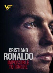 دانلود مستند کریستیانو رونالدو Cristiano Ronaldo: Impossible to Ignore 2021