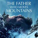 دانلود فیلم The Father Who Moves Mountains 2021
